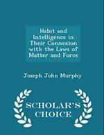 Habit and Intelligence in Their Connexion with the Laws of Matter and Force - Scholar's Choice Edition