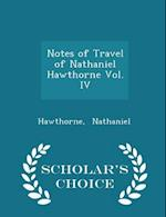 Notes of Travel of Nathaniel Hawthorne Vol. IV - Scholar's Choice Edition af Hawthorne Nathaniel