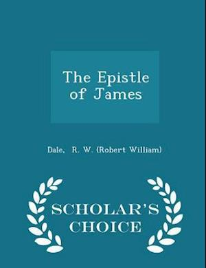 The Epistle of James - Scholar's Choice Edition