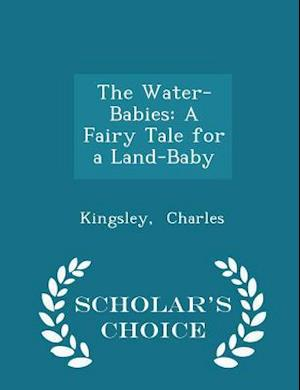 The Water-Babies: A Fairy Tale for a Land-Baby - Scholar's Choice Edition