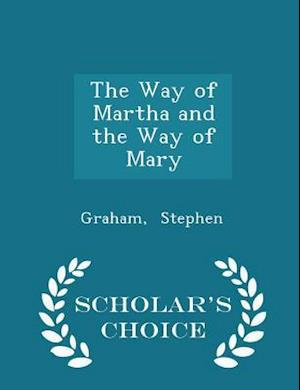 The Way of Martha and the Way of Mary - Scholar's Choice Edition