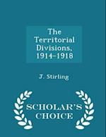 The Territorial Divisions, 1914-1918 - Scholar's Choice Edition af J. Stirling