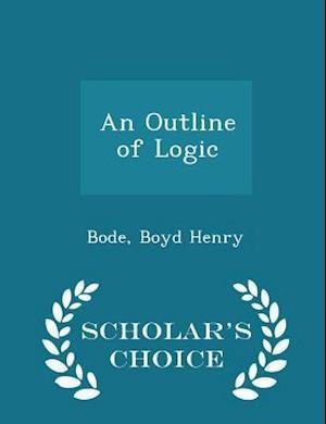 An Outline of Logic - Scholar's Choice Edition