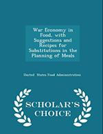 War Economy in Food, with Suggestions and Recipes for Substitutions in the Planning of Meals - Scholar's Choice Edition