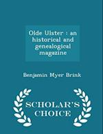 Olde Ulster : an historical and genealogical magazine - Scholar's Choice Edition af Benjamin Myer Brink