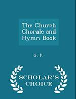 The Church Chorale and Hymn Book - Scholar's Choice Edition af G. P.