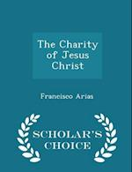The Charity of Jesus Christ - Scholar's Choice Edition af Francisco Arias