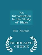 An Introduction to the Study of Blake - Scholar's Choice Edition