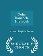 John Hancock, His Book - Scholar's Choice Edition