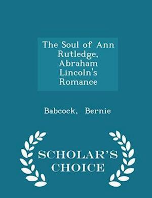 The Soul of Ann Rutledge, Abraham Lincoln's Romance - Scholar's Choice Edition