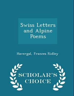 Swiss Letters and Alpine Poems - Scholar's Choice Edition