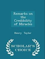 Remarks on the Credibility of Miracles - Scholar's Choice Edition