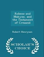 Robene and Makyne, and the Testament of Cresseid - Scholar's Choice Edition