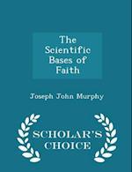 The Scientific Bases of Faith - Scholar's Choice Edition