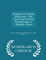 Rubáiyát of Omar Khayyám. The First and Fourth Renderings in English verse - Scholar's Choice Edition
