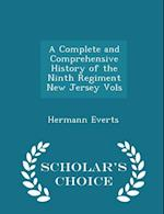 A Complete and Comprehensive History of the Ninth Regiment New Jersey Vols - Scholar's Choice Edition af Hermann Everts