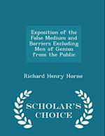Exposition of the False Medium and Barriers Excluding Men of Genius from the Public - Scholar's Choice Edition af Richard Henry Horne