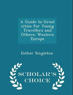 A Guide to Great cities for Young Travellers and Others: Western Europe - Scholar's Choice Edition