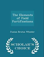 The Elements of Field Fortifications - Scholar's Choice Edition af Junius Brutus Wheeler