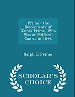Prime : the Descendants of James Prime, Who Was at Milford, Conn., in 1644. - Scholar's Choice Edition