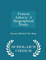 Francis Asbury: A Biographical Study - Scholar's Choice Edition
