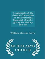 A Handbook of the General Convention of the Protestant Episcopal Church af William Stevens Perry