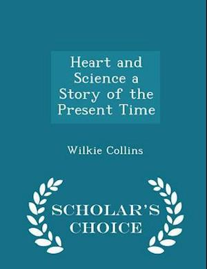 Heart and Science a Story of the Present Time - Scholar's Choice Edition