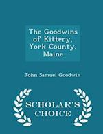 The Goodwins of Kittery, York County, Maine - Scholar's Choice Edition