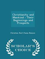 Christianity and Mankind : Their Beginnings and Prospects - Scholar's Choice Edition