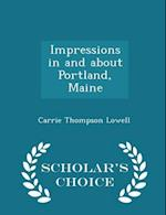 Impressions in and about Portland, Maine - Scholar's Choice Edition af Carrie Thompson Lowell