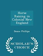 Horse Raising in Colonial New England - Scholar's Choice Edition