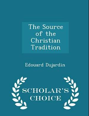 The Source of the Christian Tradition - Scholar's Choice Edition