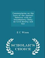 Commentaries on the Laws of the Ancient Hebrews with an Introductory Essay on Civil Society and Gov - Scholar's Choice Edition