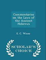 Commentaries on the Laws of the Ancient Hebrews - Scholar's Choice Edition af E. C. Wines