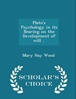 Plato's Psychology in its Bearing on the Development of will .. - Scholar's Choice Edition af Mary Hay Wood