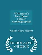 Wellington's Men, Some Soldier Autobiographies - Scholar's Choice Edition af William Henry Fitchett