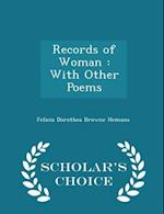 Records of Woman : With Other Poems - Scholar's Choice Edition