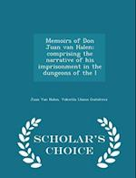 Memoirs of Don Juan van Halen; comprising the narrative of his imprisonment in the dungeons of the I - Scholar's Choice Edition
