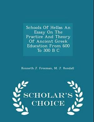 Schools Of Hellas An Essay On The Practice And Theory Of Ancient Greek Education From 600 To 300 B C - Scholar's Choice Edition