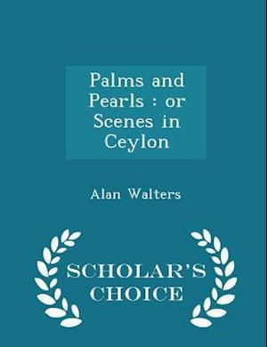 Palms and Pearls : or Scenes in Ceylon - Scholar's Choice Edition