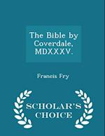 The Bible by Coverdale, MDXXXV. - Scholar's Choice Edition af Francis Fry