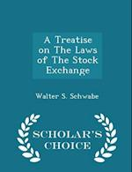 A Treatise on The Laws of The Stock Exchange - Scholar's Choice Edition af Walter S. Schwabe