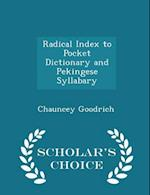 Radical Index to Pocket Dictionary and Pekingese Syllabary - Scholar's Choice Edition af Chauncey Goodrich