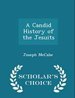 A Candid History of the Jesuits - Scholar's Choice Edition af Joseph Mccabe