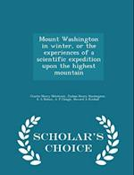 Mount Washington in Winter, or the Experiences of a Scientific Expedition Upon the Highest Mountain - Scholar's Choice Edition af Charles Henry Hitchcock
