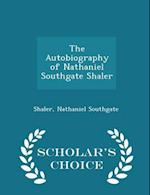 The Autobiography of Nathaniel Southgate Shaler - Scholar's Choice Edition af Nathaniel Southgate Shaler