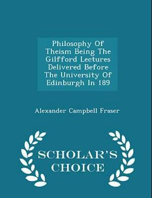Philosophy Of Theism Being The Gilfford Lectures Delivered Before The University Of Edinburgh In 189 - Scholar's Choice Edition