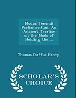 Modus Tenendi Parliamentum: An Ancient Treatise on the Mode of Holding the ... - Scholar's Choice Edition