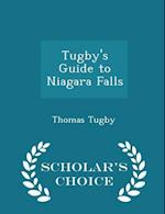 Tugby's Guide to Niagara Falls - Scholar's Choice Edition af Thomas Tugby