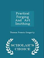 Practical Forging And Art Smithing - Scholar's Choice Edition